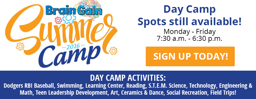 Los Angeles Boys & Girls Club: Day Camp Spots still available! Monday – Friday 7:30 a.m. – 6:30 p.m. – DAY CAMP ACTIVITIES: Dodgers RBI Baseball, Swimming, Learning Center, Reading, S.T.E.M. Science, Technology, Engineering & Math, Teen Leadership Development, Art, Ceramics & Dance, Social Recreation, Field Trips!