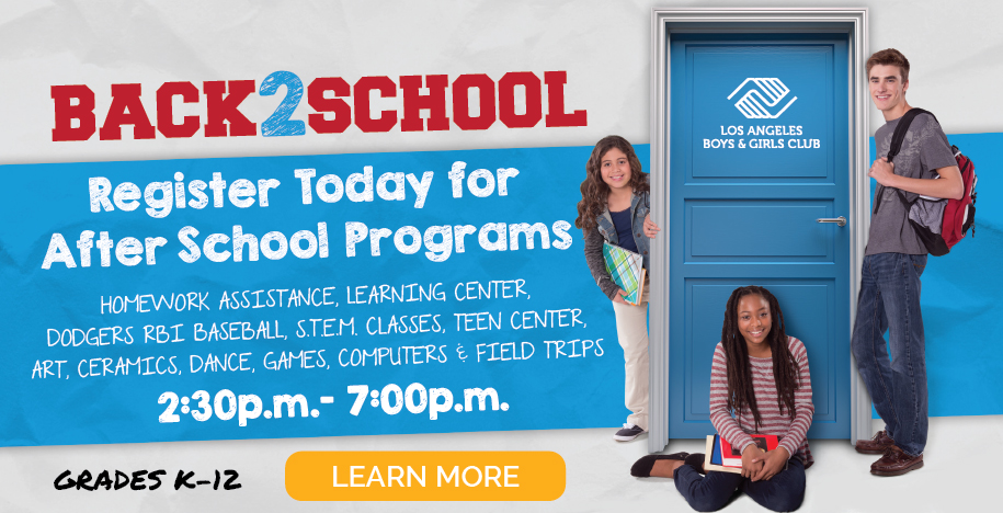 BACK TO SCHOOL! Register today for after school programs: Homework Assistance, Dodgers RBI Baseball, Learning Center, S.T.E.M. Classes, Teen Center, Art, Ceramics, Dance, Games, Computers and Field Trips (Grades K-12) 2:30PM - 7:00PM. Learn More